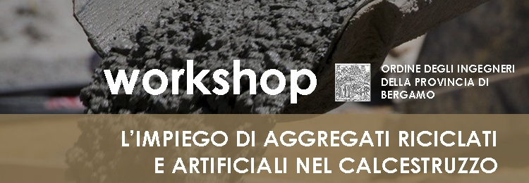 webinar workshop aggregati riciclati e artificiali nel calcestruzzo - ordine ingegneri Bergamo